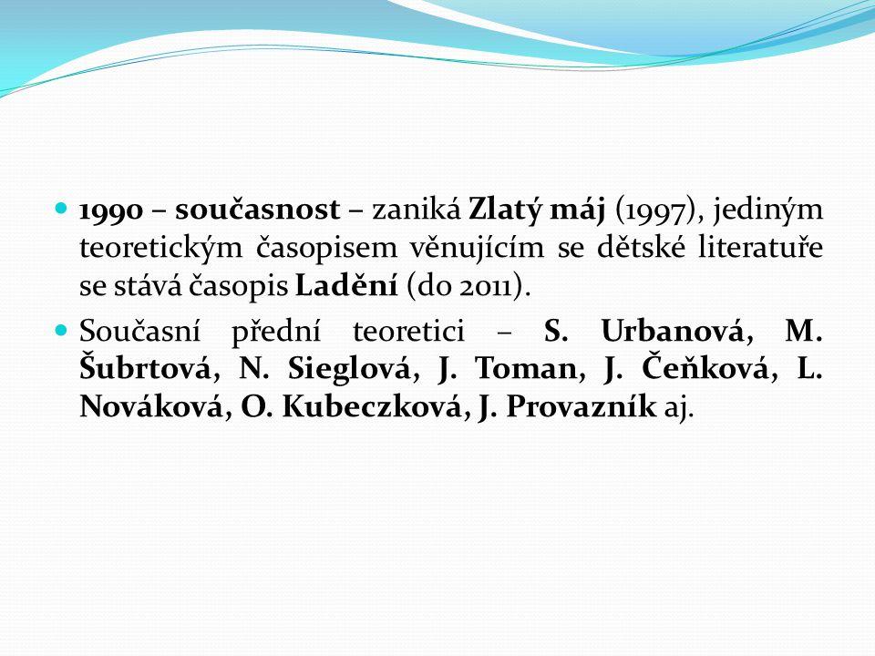 1990 – současnost – zaniká Zlatý máj (1997), jediným teoretickým časopisem věnujícím se dětské literatuře se stává časopis Ladění (do 2011).