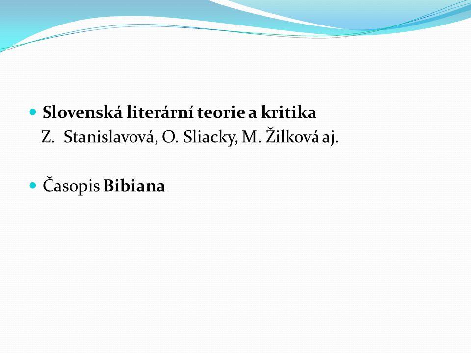 Slovenská literární teorie a kritika Z. Stanislavová, O. Sliacky, M. Žilková aj. Časopis Bibiana