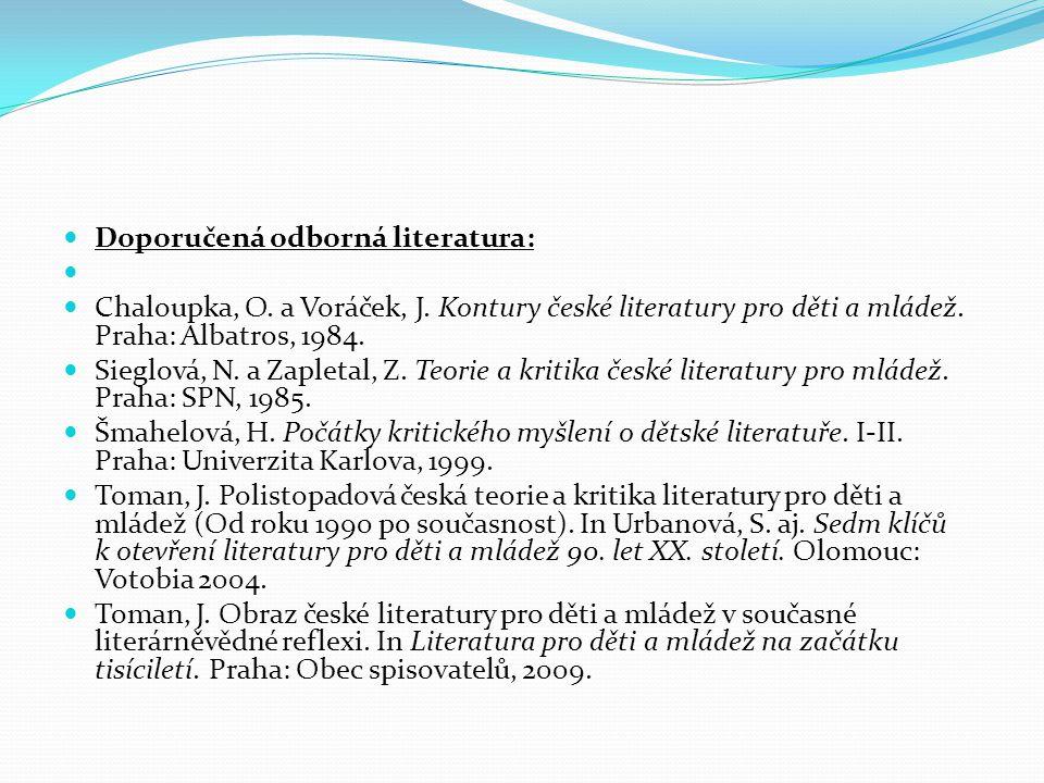 Doporučená odborná literatura: Chaloupka, O. a Voráček, J. Kontury české literatury pro děti a mládež. Praha: Albatros, 1984. Sieglová, N. a Zapletal,