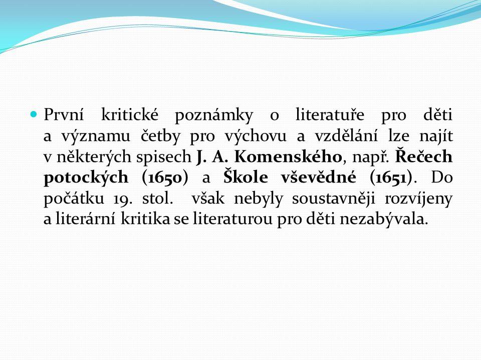 První kritické poznámky o literatuře pro děti a významu četby pro výchovu a vzdělání lze najít v některých spisech J. A. Komenského, např. Řečech poto