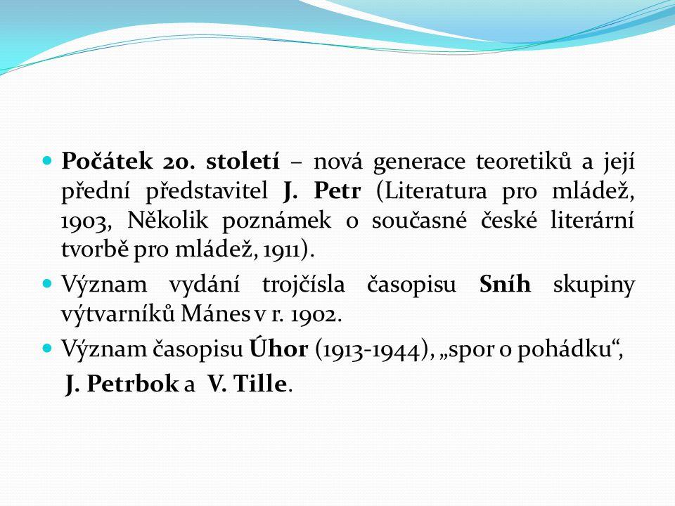 Počátek 20. století – nová generace teoretiků a její přední představitel J. Petr (Literatura pro mládež, 1903, Několik poznámek o současné české liter