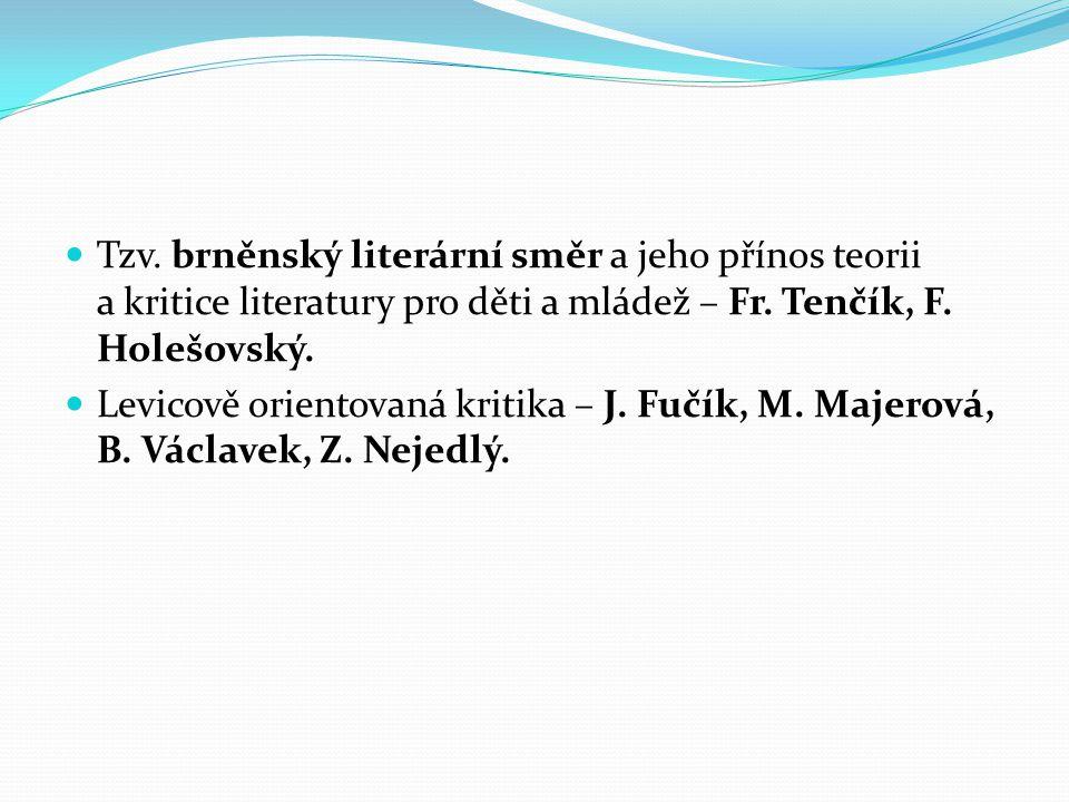 Tzv. brněnský literární směr a jeho přínos teorii a kritice literatury pro děti a mládež – Fr. Tenčík, F. Holešovský. Levicově orientovaná kritika – J