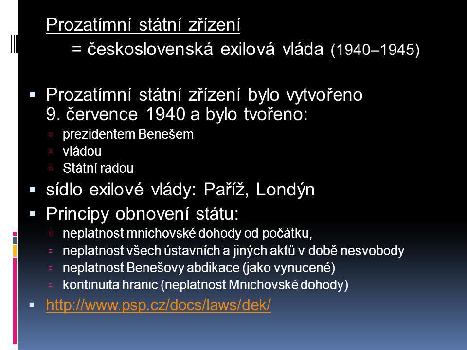 Prozatímní státní zřízení = československá exilová vláda (1940–1945)  Prozatímní státní zřízení bylo vytvořeno 9. července 1940 a bylo tvořeno:  pre