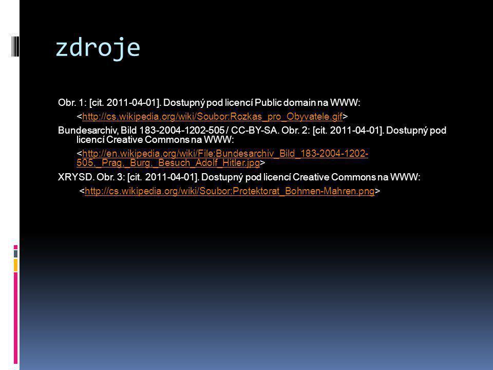 zdroje Obr. 1: [cit. 2011-04-01]. Dostupný pod licencí Public domain na WWW: http://cs.wikipedia.org/wiki/Soubor:Rozkas_pro_Obyvatele.gif Bundesarchiv