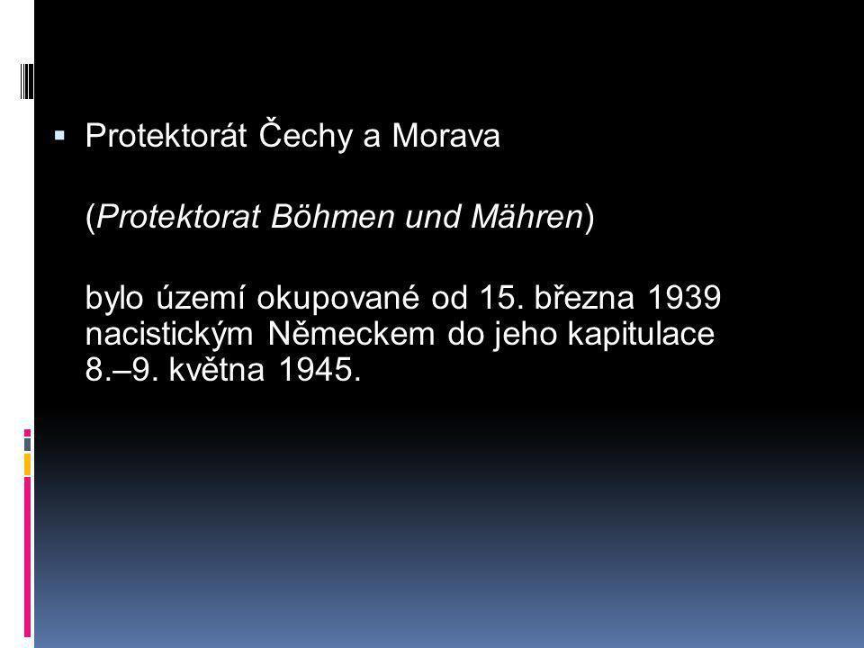  Protektorát Čechy a Morava (Protektorat Böhmen und Mähren) bylo území okupované od 15. března 1939 nacistickým Německem do jeho kapitulace 8.–9. kvě