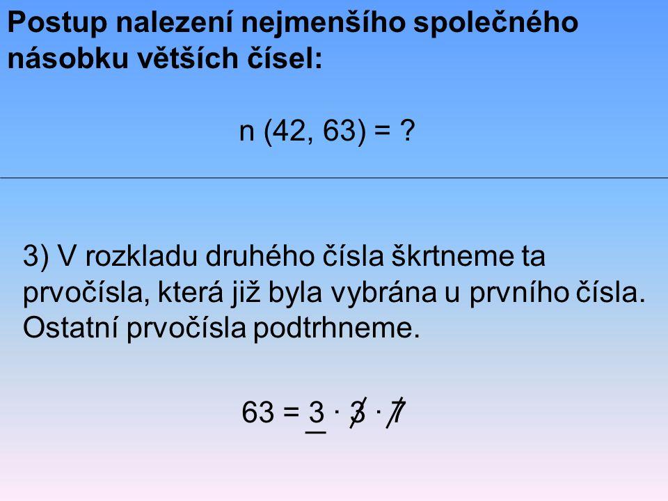 3) V rozkladu druhého čísla škrtneme ta prvočísla, která již byla vybrána u prvního čísla. Ostatní prvočísla podtrhneme. Postup nalezení nejmenšího sp
