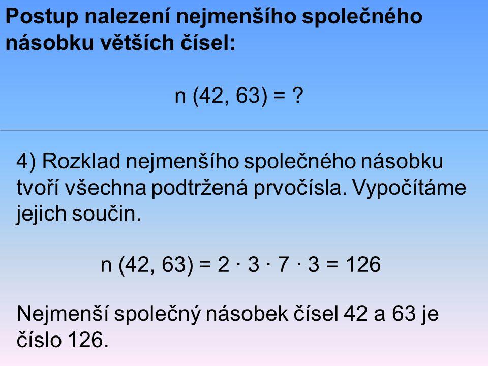 4) Rozklad nejmenšího společného násobku tvoří všechna podtržená prvočísla. Vypočítáme jejich součin. Postup nalezení nejmenšího společného násobku vě