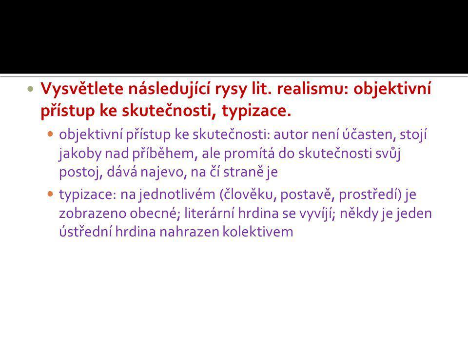 Vysvětlete následující rysy lit. realismu: objektivní přístup ke skutečnosti, typizace.