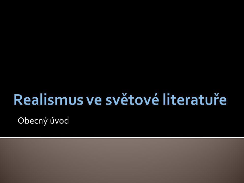  2.pol.19.století  Realis = věcný, skutečný  Realita = skutečnost  Vliv rozvoje přírodních a technických věd, filosofie (zvl.