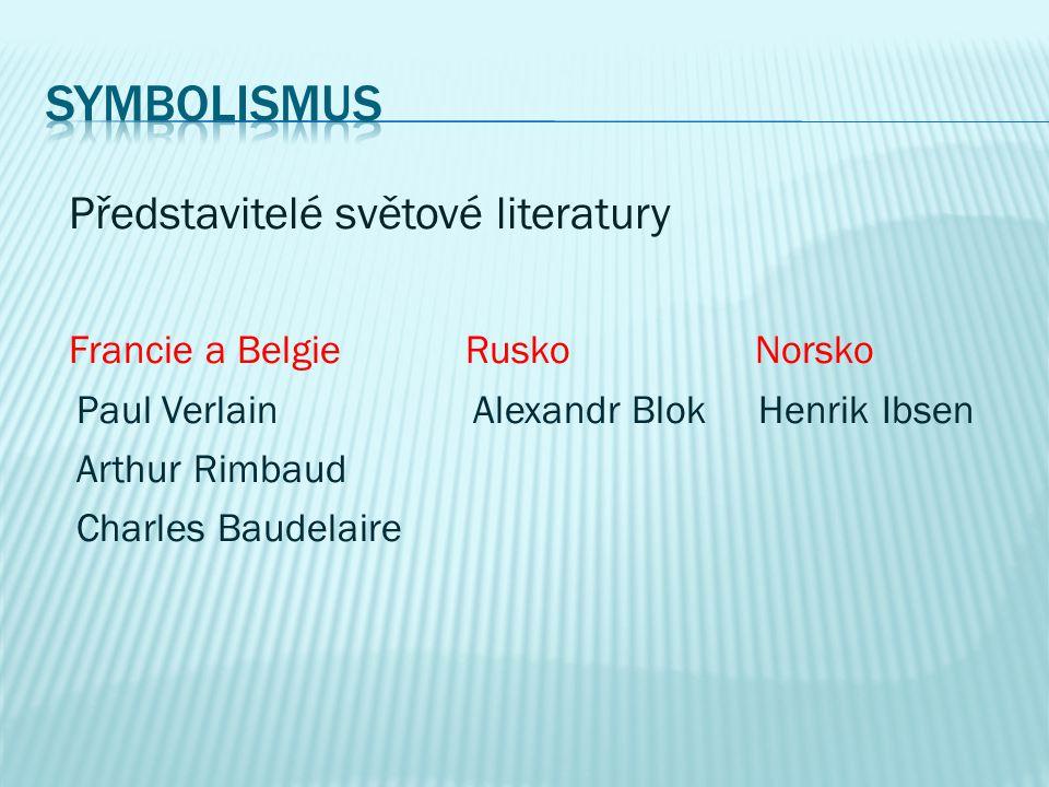 Představitelé světové literatury Francie a Belgie Rusko Norsko Paul Verlain Alexandr Blok Henrik Ibsen Arthur Rimbaud Charles Baudelaire