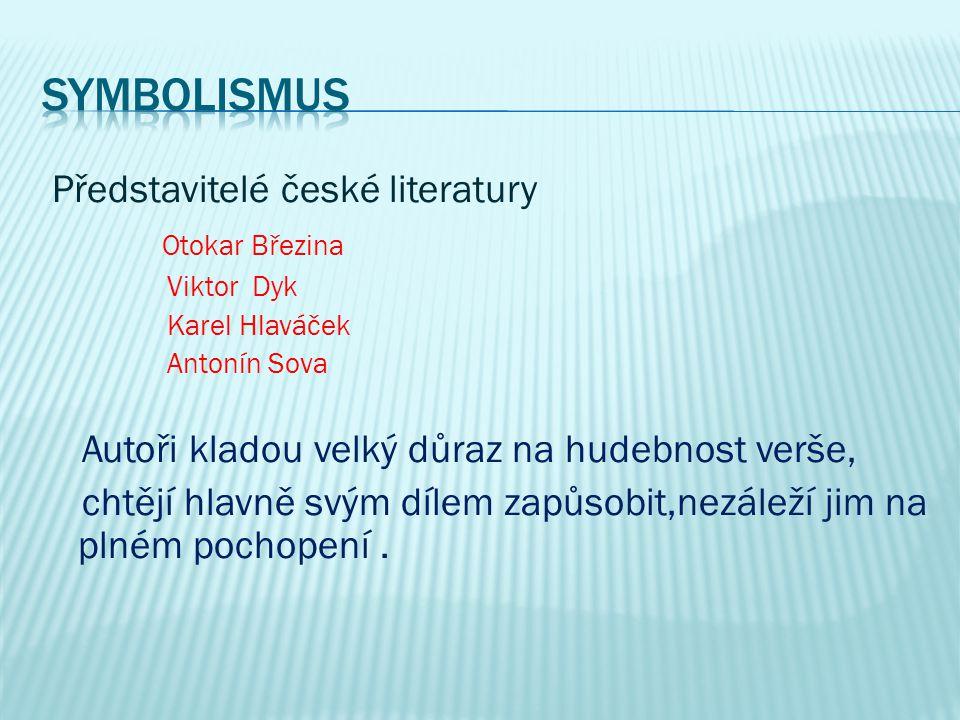 Představitelé české literatury Otokar Březina Viktor Dyk Karel Hlaváček Antonín Sova Autoři kladou velký důraz na hudebnost verše, chtějí hlavně svým dílem zapůsobit,nezáleží jim na plném pochopení.
