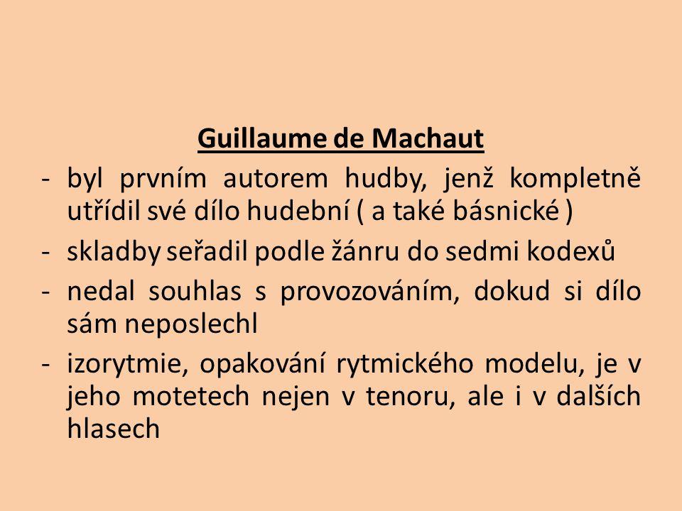 Motetová mše - zhudebňuje mešní ordinárium -používá 3 – 4 hlasy -vliv motetu, conductu, rondellu apod.