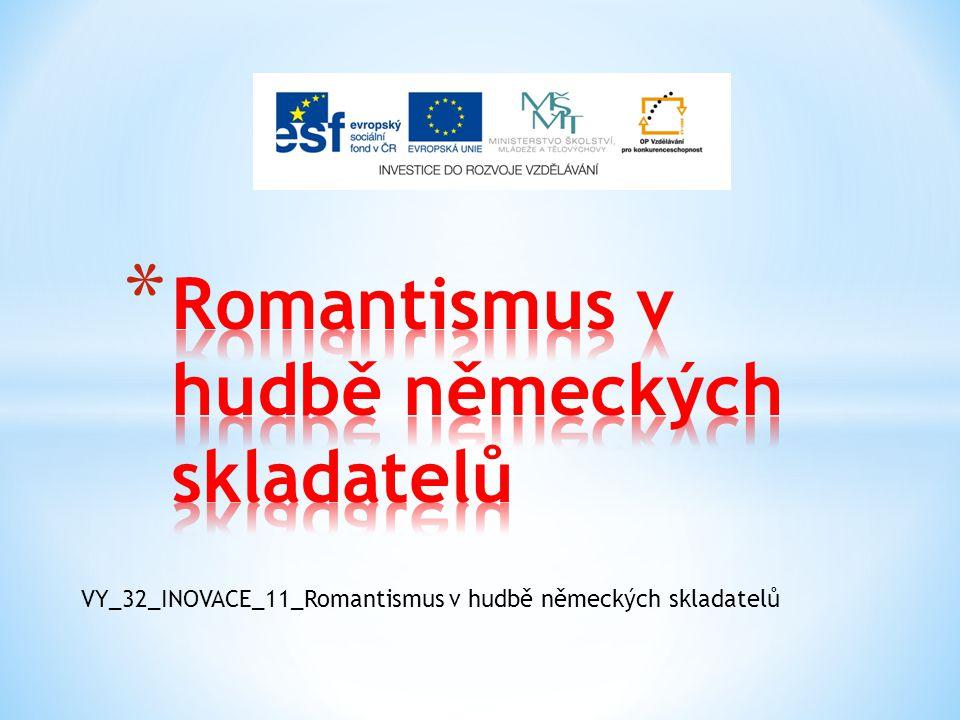 VY_32_INOVACE_11_Romantismus v hudbě německých skladatelů
