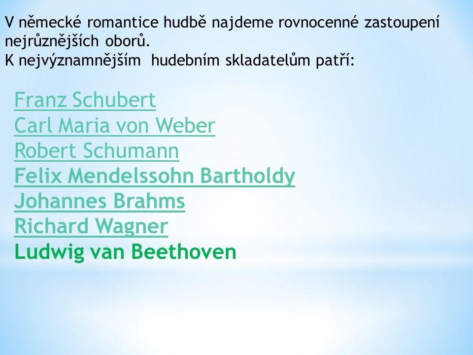 V německé romantice hudbě najdeme rovnocenné zastoupení nejrůznějších oborů. K nejvýznamnějším hudebním skladatelům patří: Franz Schubert Carl Maria v