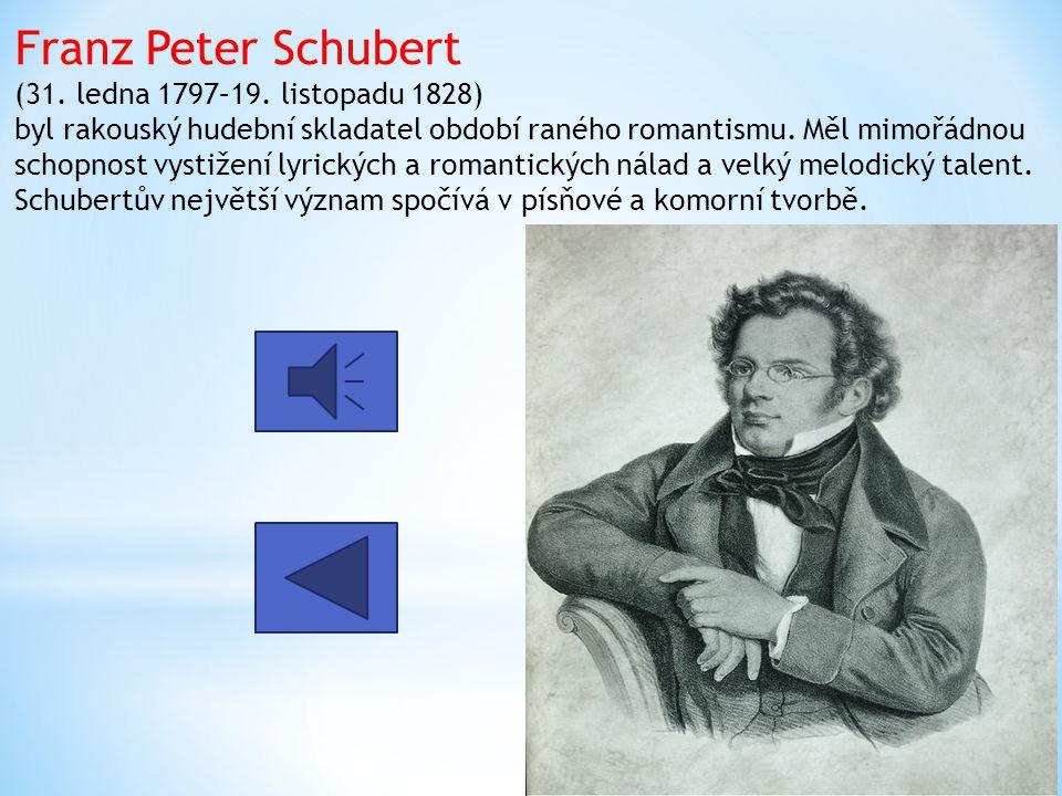 Franz Peter Schubert (31. ledna 1797–19. listopadu 1828) byl rakouský hudební skladatel období raného romantismu. Měl mimořádnou schopnost vystižení l