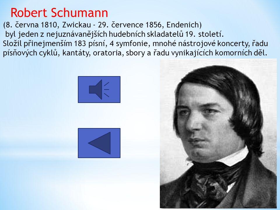 Robert Schumann (8. června 1810, Zwickau - 29. července 1856, Endenich) byl jeden z nejuznávanějších hudebních skladatelů 19. století. Složil přinejme