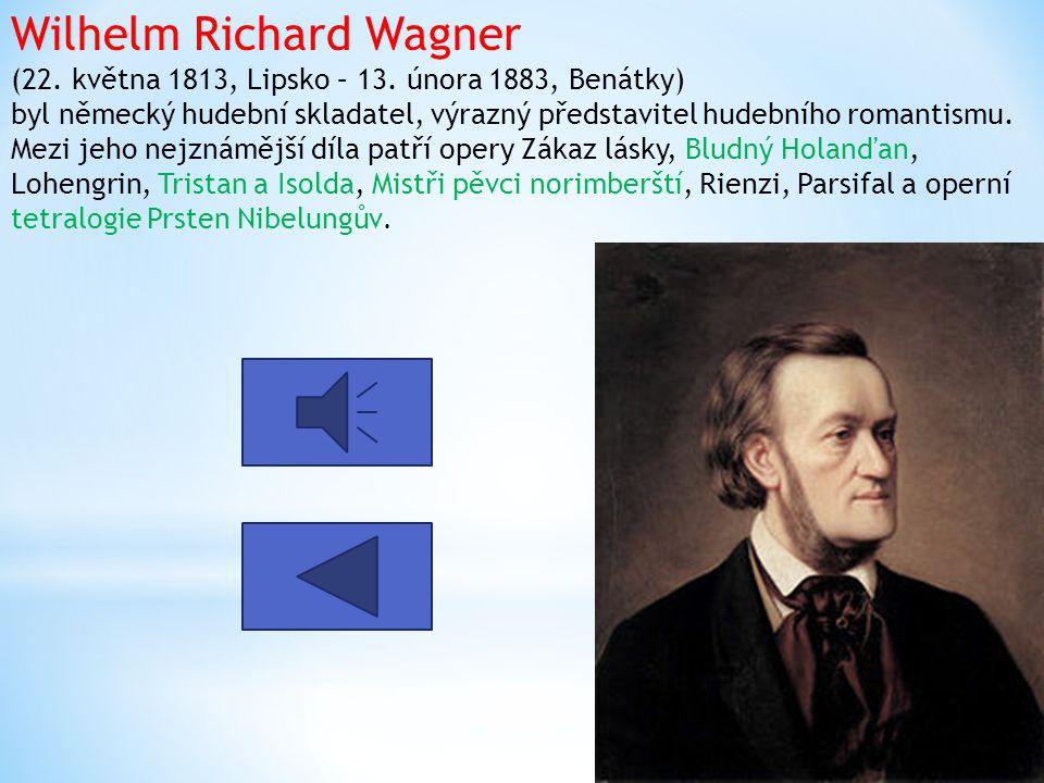 Wilhelm Richard Wagner (22. května 1813, Lipsko – 13. února 1883, Benátky) byl německý hudební skladatel, výrazný představitel hudebního romantismu. M
