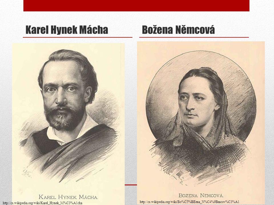 Karel Hynek MáchaBožena Němcová http://cs.wikipedia.org/wiki/Karel_Hynek_M%C3%A1cha http://cs.wikipedia.org/wiki/Bo%C5%BEena_N%C4%9Bmcov%C3%A1