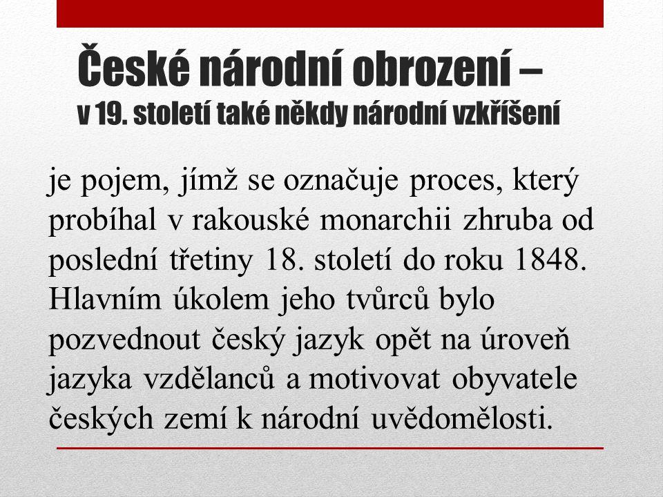 České národní obrození – v 19. století také někdy národní vzkříšení je pojem, jímž se označuje proces, který probíhal v rakouské monarchii zhruba od p