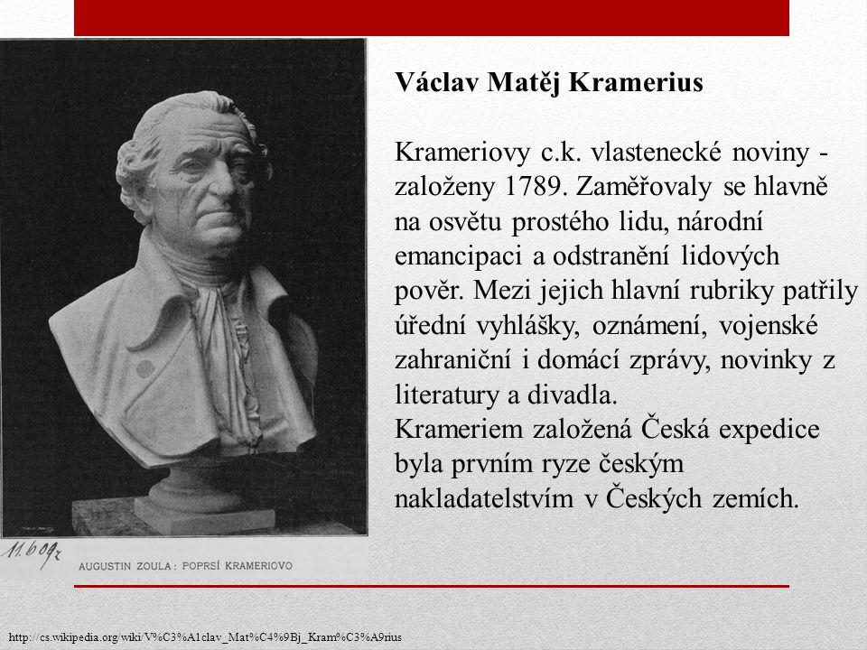 Václav Matěj Kramerius Krameriovy c.k. vlastenecké noviny - založeny 1789. Zaměřovaly se hlavně na osvětu prostého lidu, národní emancipaci a odstraně