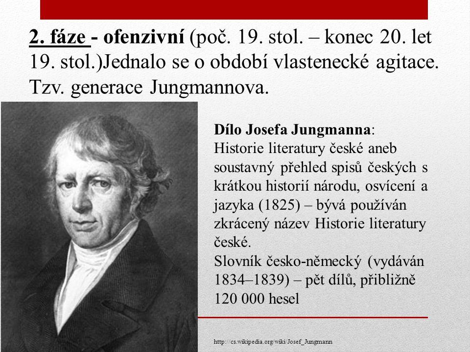 2. fáze - ofenzivní (poč. 19. stol. – konec 20. let 19. stol.)Jednalo se o období vlastenecké agitace. Tzv. generace Jungmannova. Dílo Josefa Jungmann