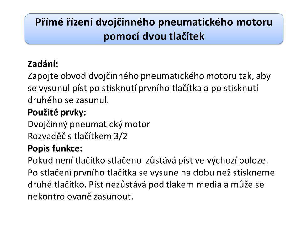 Přímé řízení dvojčinného pneumatického motoru pomocí dvou tlačítek Zadání: Zapojte obvod dvojčinného pneumatického motoru tak, aby se vysunul píst po
