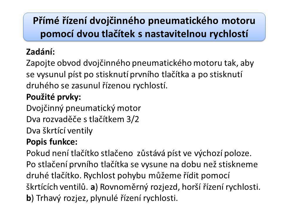 Přímé řízení dvojčinného pneumatického motoru pomocí dvou tlačítek s nastavitelnou rychlostí Zadání: Zapojte obvod dvojčinného pneumatického motoru ta