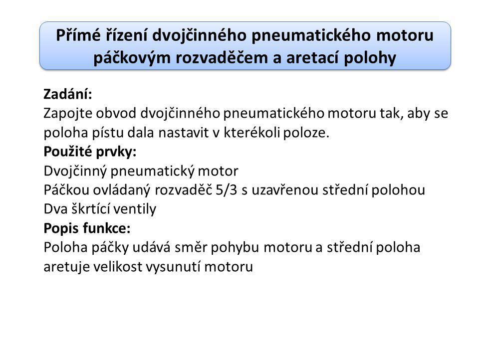 Přímé řízení dvojčinného pneumatického motoru páčkovým rozvaděčem a aretací polohy Zadání: Zapojte obvod dvojčinného pneumatického motoru tak, aby se