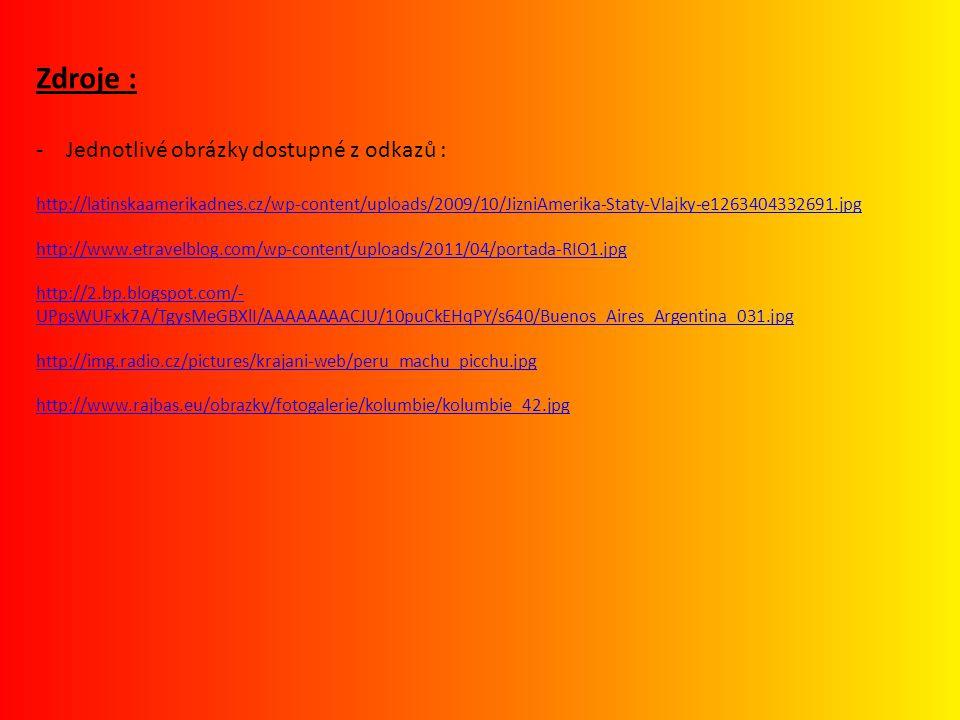 Zdroje : -Jednotlivé obrázky dostupné z odkazů : http://latinskaamerikadnes.cz/wp-content/uploads/2009/10/JizniAmerika-Staty-Vlajky-e1263404332691.jpg