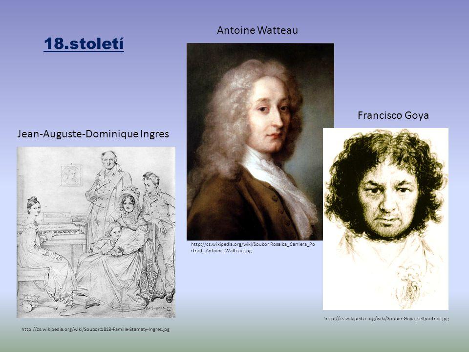 18.století http://cs.wikipedia.org/wiki/Soubor:Goya_selfportrait.jpg Francisco Goya http://cs.wikipedia.org/wiki/Soubor:1818-Famille-Stamaty-Ingres.jpg Jean-Auguste-Dominique Ingres http://cs.wikipedia.org/wiki/Soubor:Rosalba_Carriera_Po rtrait_Antoine_Watteau.jpg Antoine Watteau