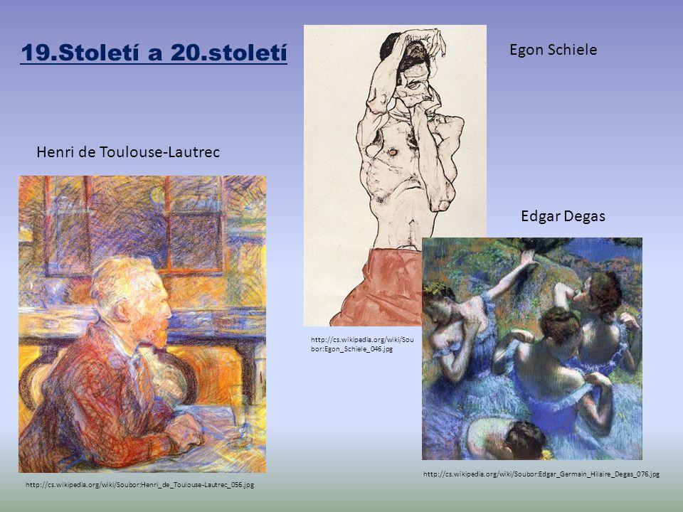 19.Století a 20.století http://cs.wikipedia.org/wiki/Soubor:Edgar_Germain_Hilaire_Degas_076.jpg Edgar Degas http://cs.wikipedia.org/wiki/Soubor:Henri_de_Toulouse-Lautrec_056.jpg Henri de Toulouse-Lautrec http://cs.wikipedia.org/wiki/Sou bor:Egon_Schiele_046.jpg Egon Schiele