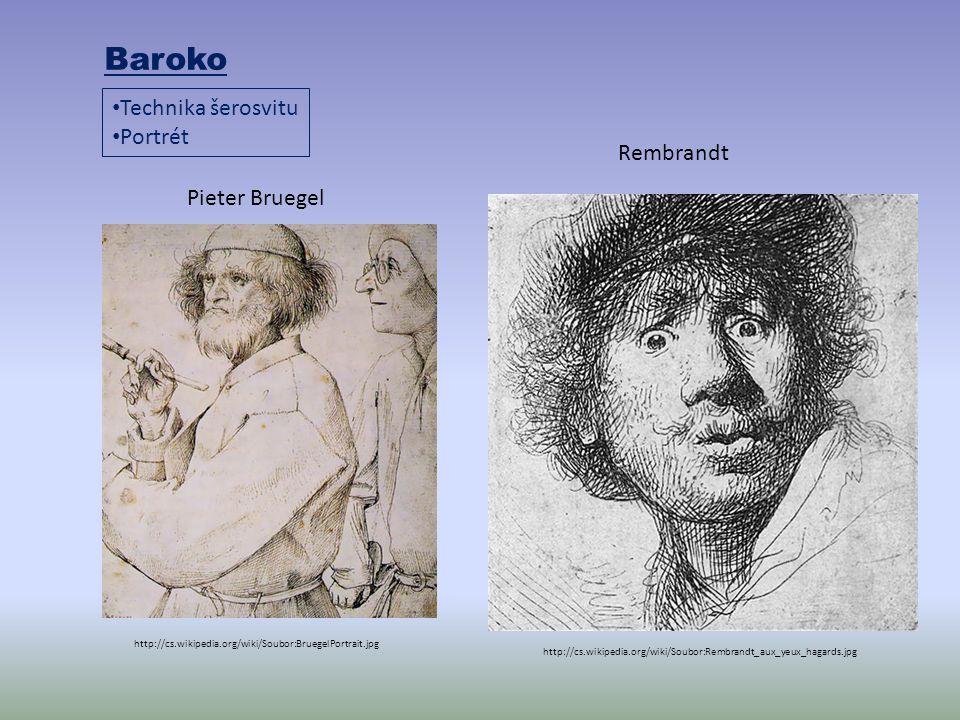 Baroko Technika šerosvitu Portrét http://cs.wikipedia.org/wiki/Soubor:Rembrandt_aux_yeux_hagards.jpg Rembrandt http://cs.wikipedia.org/wiki/Soubor:BruegelPortrait.jpg Pieter Bruegel