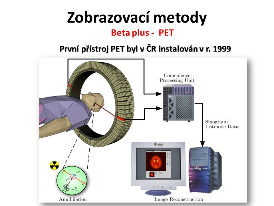 První přístroj PET byl v ČR instalován v r. 1999 Beta plus - PET