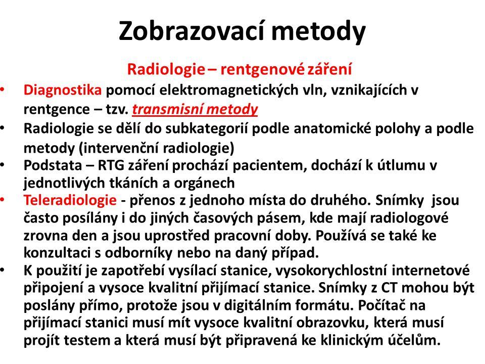 Zobrazovací metody Radiologie – rentgenové záření Diagnostika pomocí elektromagnetických vln, vznikajících v rentgence – tzv. transmisní metody Radiol