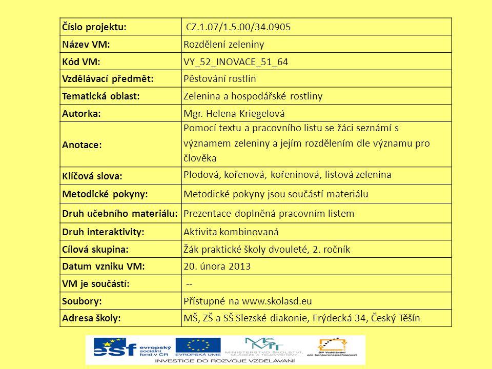 Číslo projektu: CZ.1.07/1.5.00/34.0905 Název VM:Rozdělení zeleniny Kód VM:VY_52_INOVACE_51_64 Vzdělávací předmět:Pěstování rostlin Tematická oblast:Ze