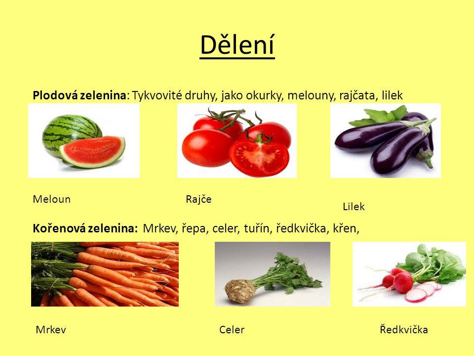 Dělení Plodová zelenina: Tykvovité druhy, jako okurky, melouny, rajčata, lilek Kořenová zelenina: Mrkev, řepa, celer, tuřín, ředkvička, křen, MelounRa