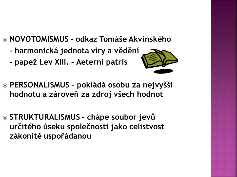  NOVOTOMISMUS – odkaz Tomáše Akvinského - harmonická jednota víry a vědění - papež Lev XIII. – Aeterni patris  PERSONALISMUS – pokládá osobu za nejv