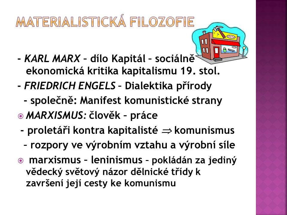 - KARL MARX – dílo Kapitál – sociálně ekonomická kritika kapitalismu 19. stol. - FRIEDRICH ENGELS – Dialektika přírody - společně: Manifest komunistic
