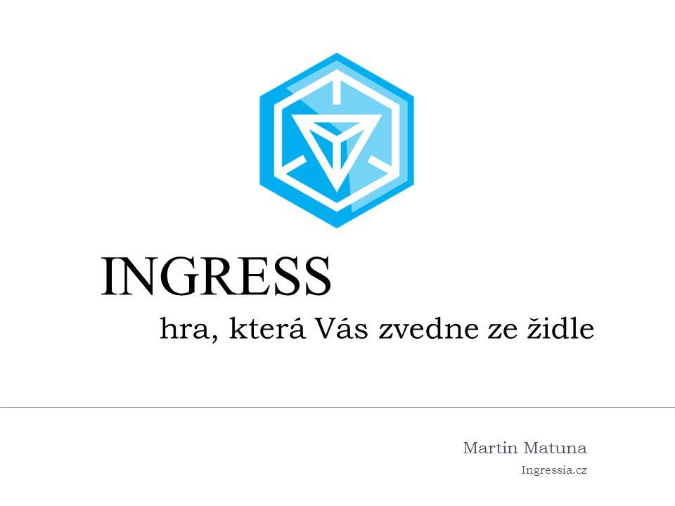 hra, která Vás zvedne ze židle Martin Matuna Ingressia.cz INGRESS