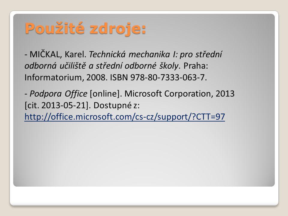 Použité zdroje: - MIČKAL, Karel. Technická mechanika I: pro střední odborná učiliště a střední odborné školy. Praha: Informatorium, 2008. ISBN 978-80-