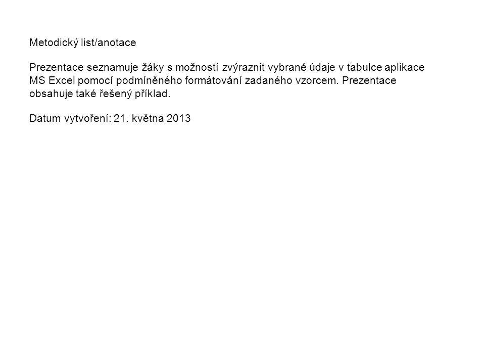 Metodický list/anotace Prezentace seznamuje žáky s možností zvýraznit vybrané údaje v tabulce aplikace MS Excel pomocí podmíněného formátování zadaného vzorcem.