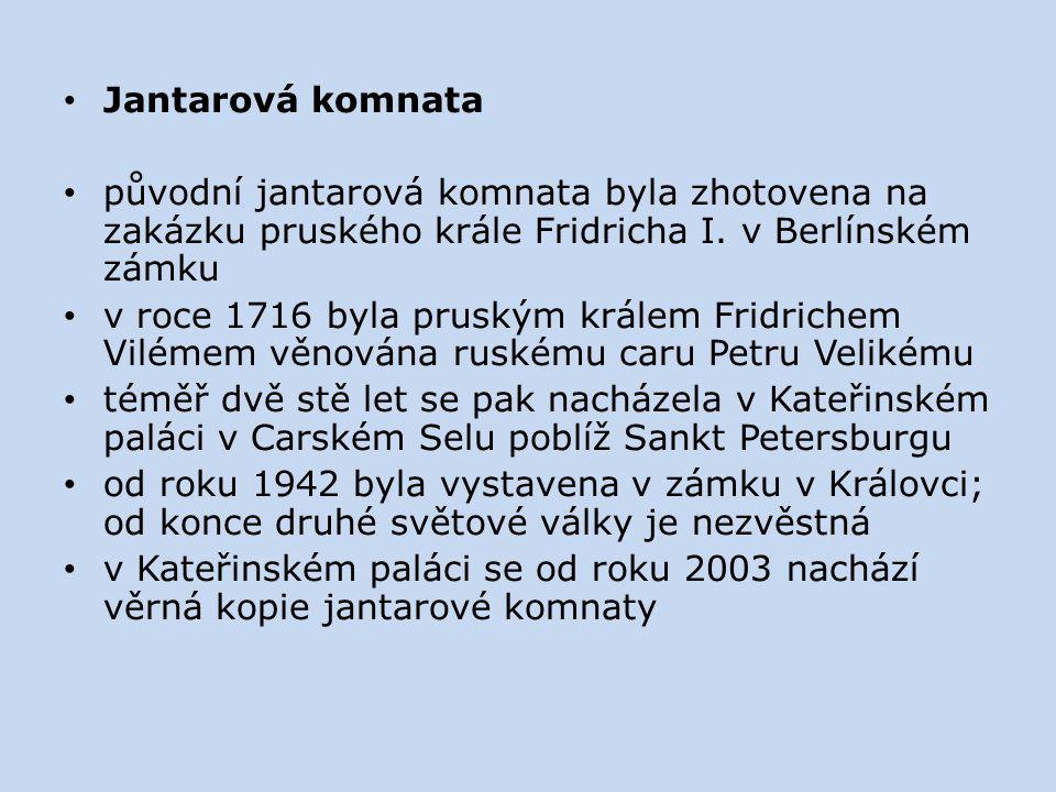 Jantarová komnata původní jantarová komnata byla zhotovena na zakázku pruského krále Fridricha I. v Berlínském zámku v roce 1716 byla pruským králem F