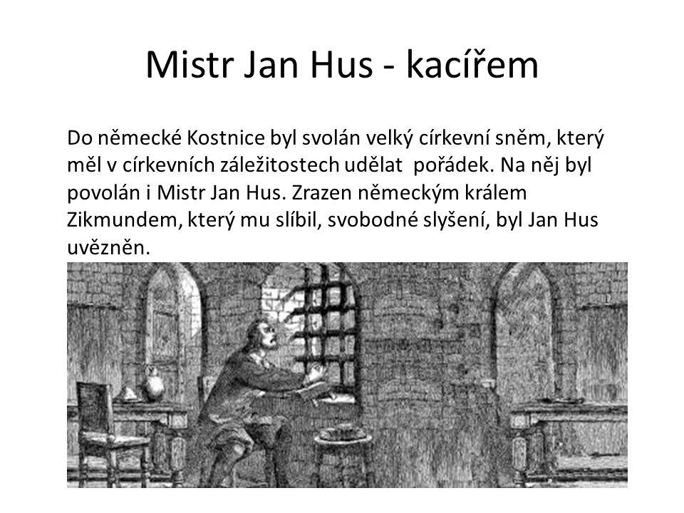 Mistr Jan Hus - kacířem Do německé Kostnice byl svolán velký církevní sněm, který měl v církevních záležitostech udělat pořádek. Na něj byl povolán i