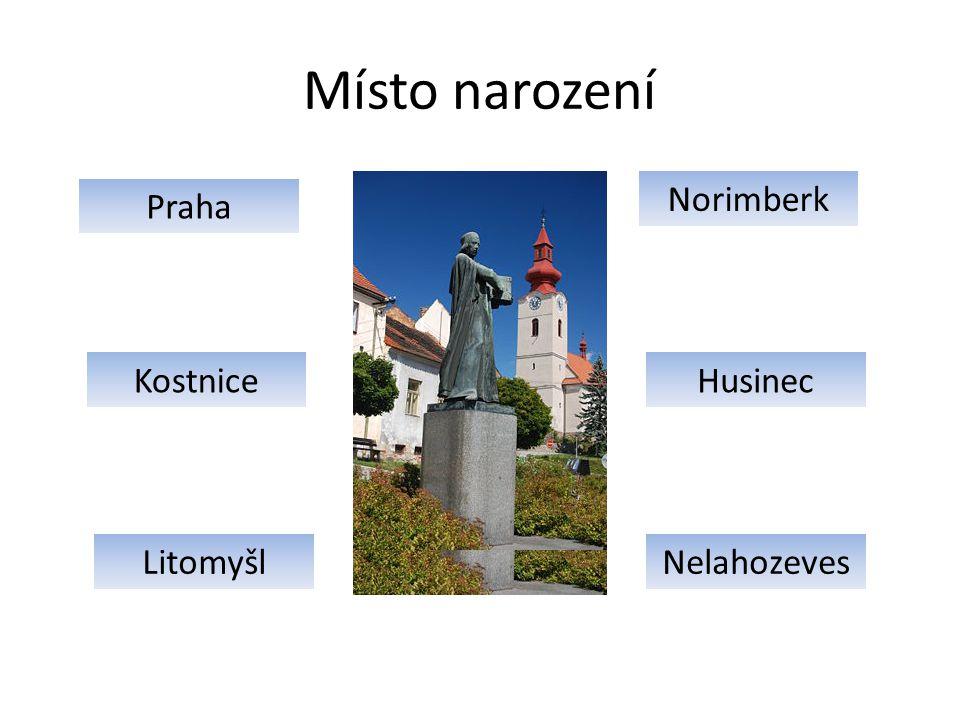 Místo narození Praha Norimberk Kostnice Litomyšl Husinec Nelahozeves