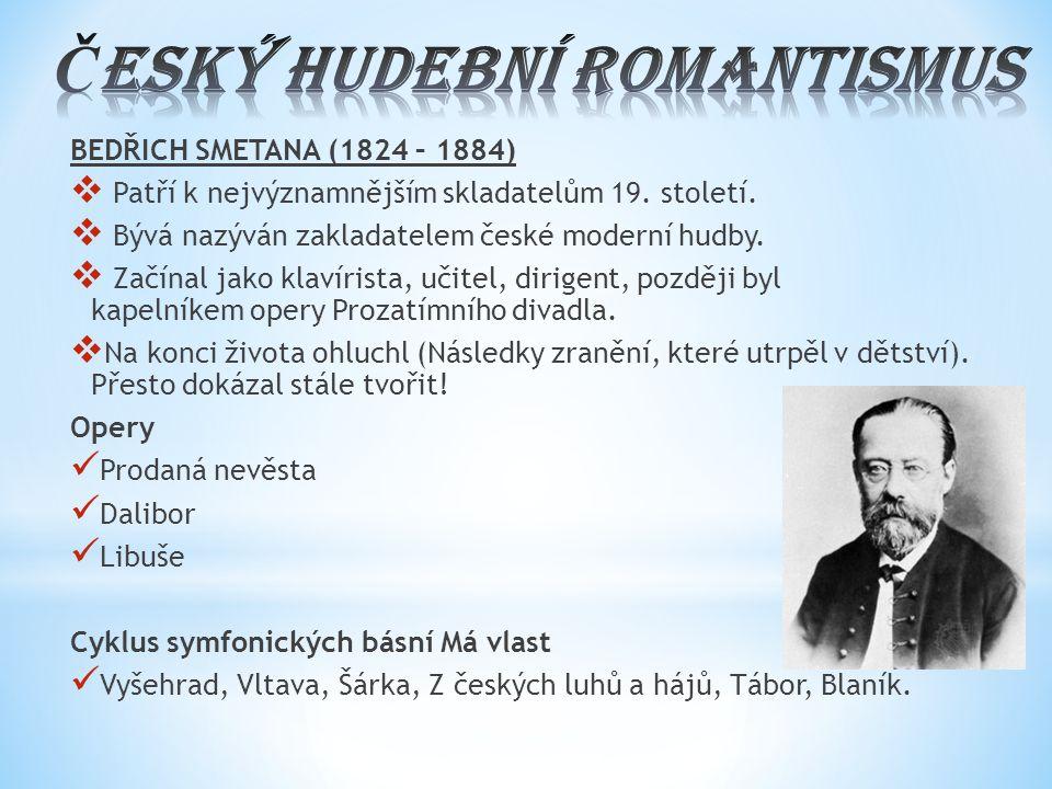 BEDŘICH SMETANA (1824 – 1884)  Patří k nejvýznamnějším skladatelům 19. století.  Bývá nazýván zakladatelem české moderní hudby.  Začínal jako klaví