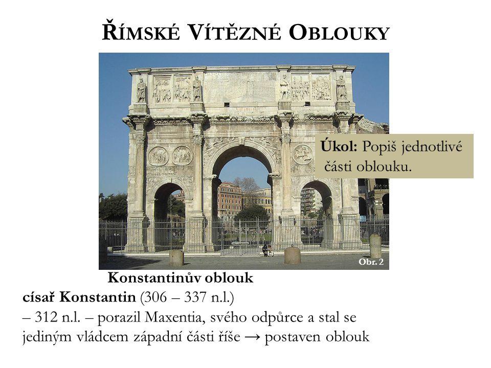 Ř ÍMSKÉ V ÍTĚZNÉ O BLOUKY Obr. 2 Konstantinův oblouk císař Konstantin (306 – 337 n.l.) – 312 n.l.