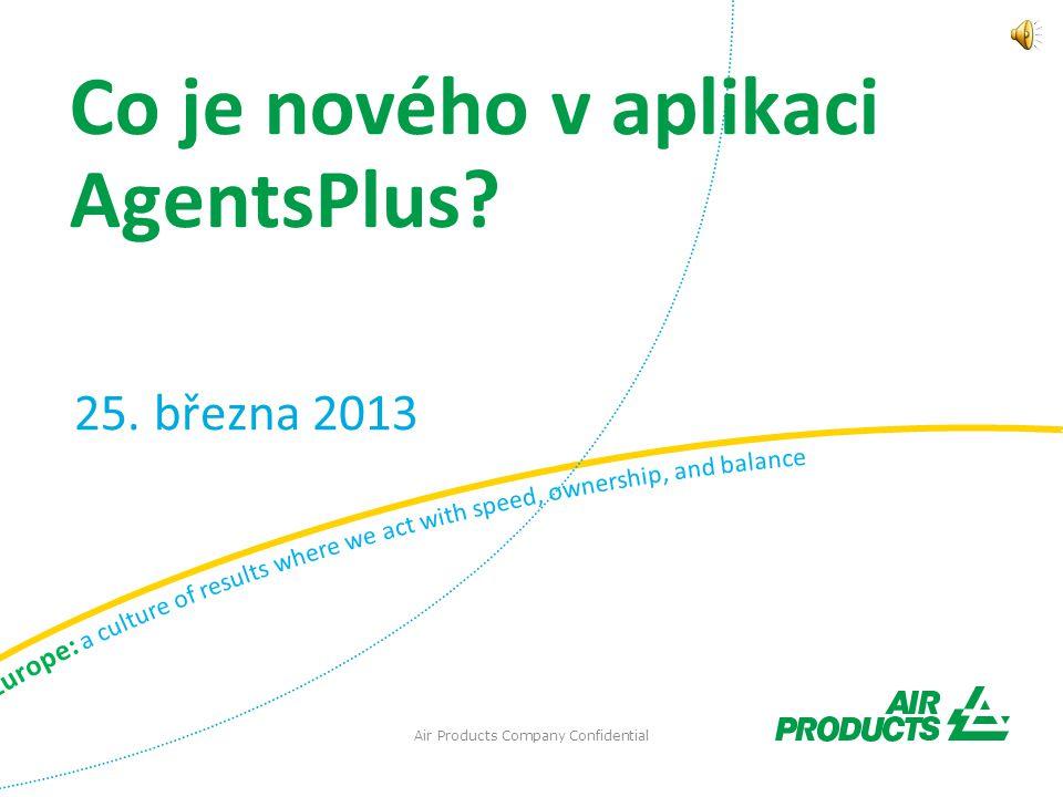 Air Products Company Confidential 25. března 2013 Co je nového v aplikaci AgentsPlus?