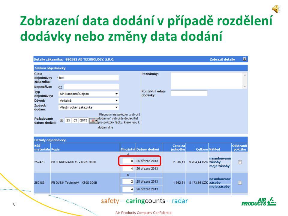 8 Air Products Company Confidential safety – caringcounts – radar Zobrazení data dodání v případě rozdělení dodávky nebo změny data dodání