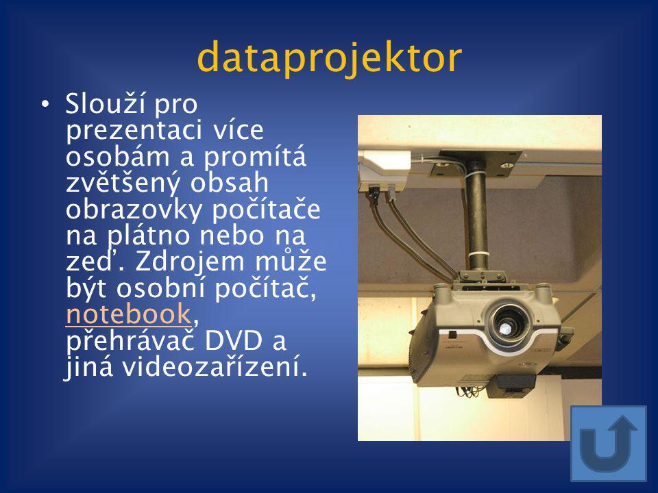 dataprojektor Slouží pro prezentaci více osobám a promítá zvětšený obsah obrazovky počítače na plátno nebo na zeď. Zdrojem může být osobní počítač, no