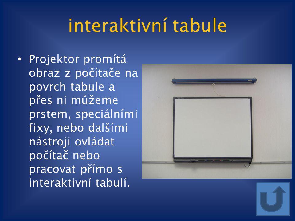 interaktivní tabule Projektor promítá obraz z počítače na povrch tabule a přes ni můžeme prstem, speciálními fixy, nebo dalšími nástroji ovládat počít